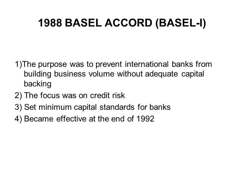 BASEL-II (4) Credit Risk Measurement 1) Standard Method: Using external rating for determining risk weights 2) Internal Ratings Method (IRB) a) Basic IRB: Bank computes only the probability of default b) Advanced IRB: Bank computes all risk components (except effective maturity )