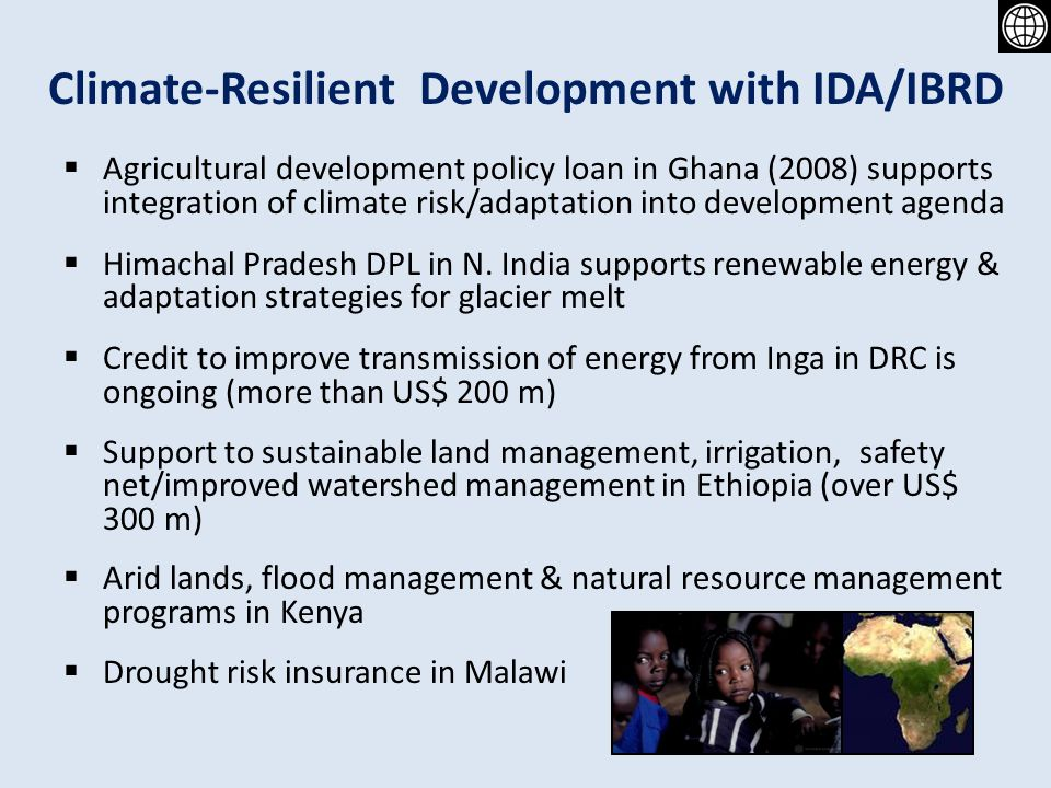 Climate-Resilient Development with IDA/IBRD Agricultural development policy loan in Ghana (2008) supports integration of climate risk/adaptation into development agenda Himachal Pradesh DPL in N.