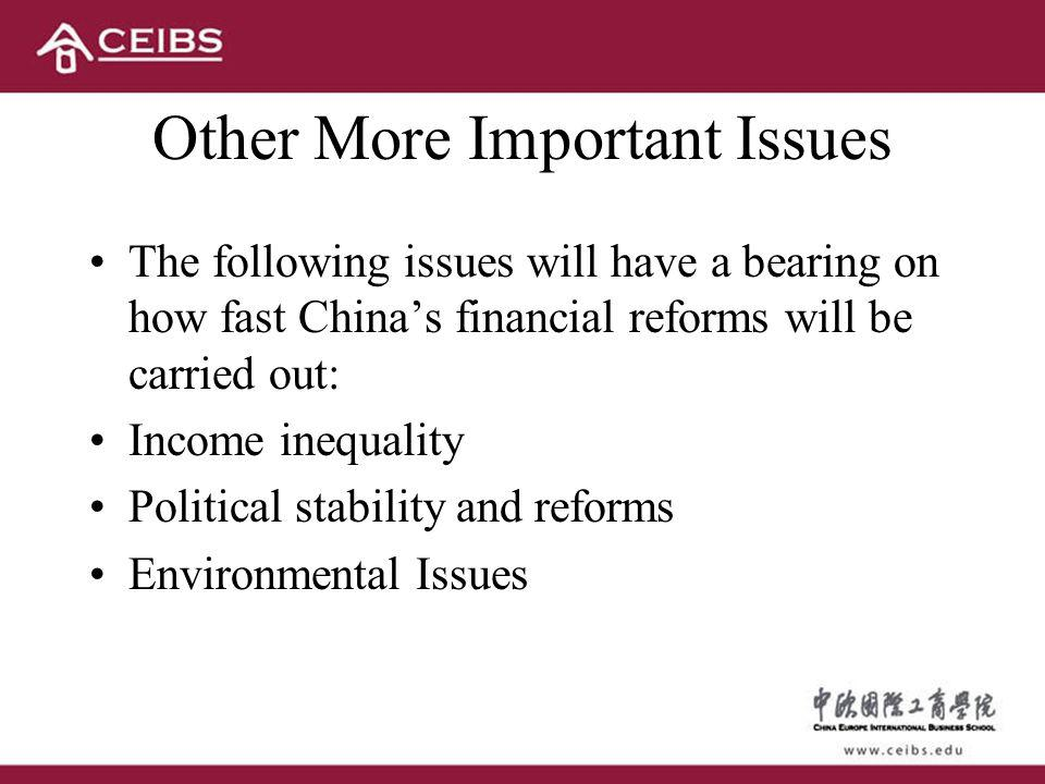 Other More Important Issues The following issues will have a bearing on how fast Chinas financial reforms will be carried out: Income inequality Political stability and reforms Environmental Issues