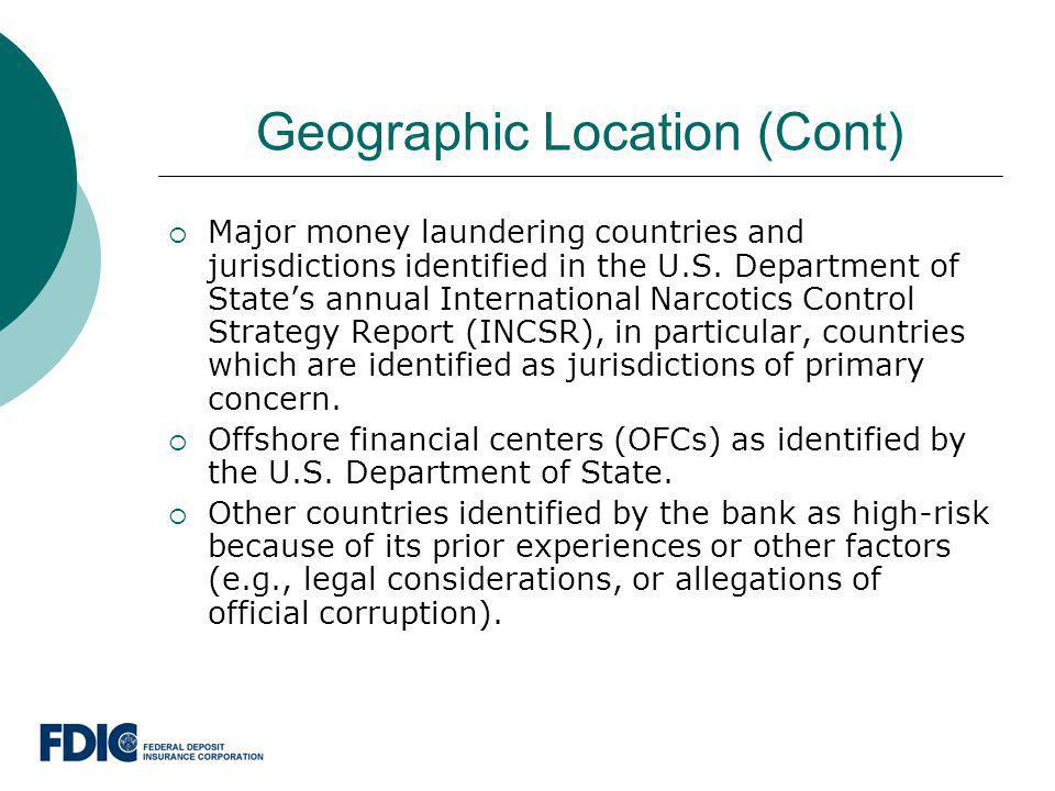 Geographic Location (Cont) Major money laundering countries and jurisdictions identified in the U.S. Department of States annual International Narcoti