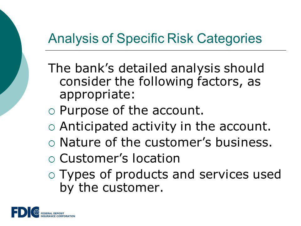 Analysis of Specific Risk Categories The banks detailed analysis should consider the following factors, as appropriate: Purpose of the account. Antici