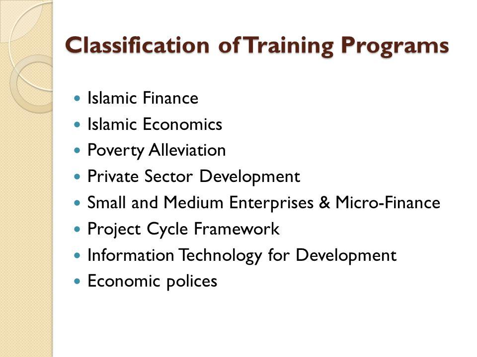Classification of Training Programs Islamic Finance Islamic Economics Poverty Alleviation Private Sector Development Small and Medium Enterprises & Mi