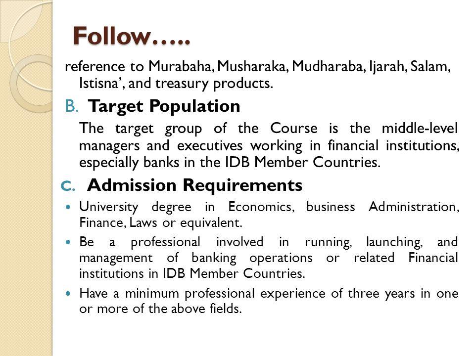 Follow….. reference to Murabaha, Musharaka, Mudharaba, Ijarah, Salam, Istisna, and treasury products. B. Target Population The target group of the Cou