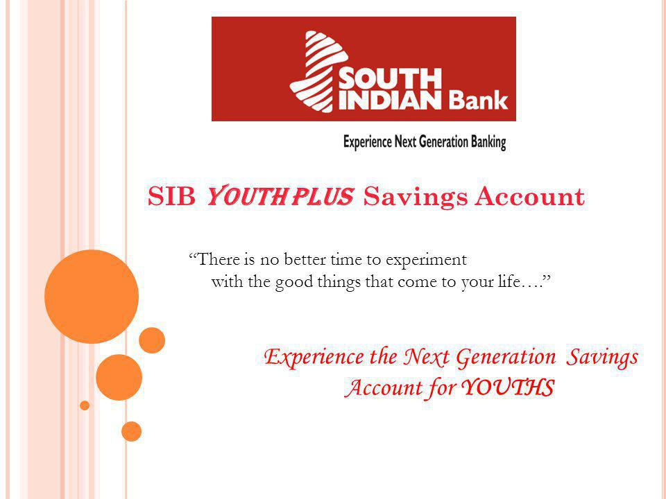 SIB YOUTH PLUS Savings Account Experience the Next Generation Savings Account for YOUTHS There is no better time to experiment with the good things th