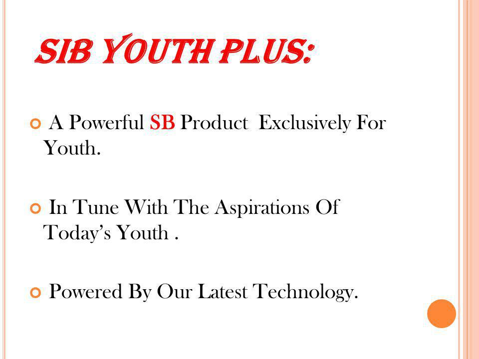 SIB YOUTH PLUS: A Powerful SB Product Exclusively For Youth. In Tune With The Aspirations Of Todays Youth. Powered By Our Latest Technology.