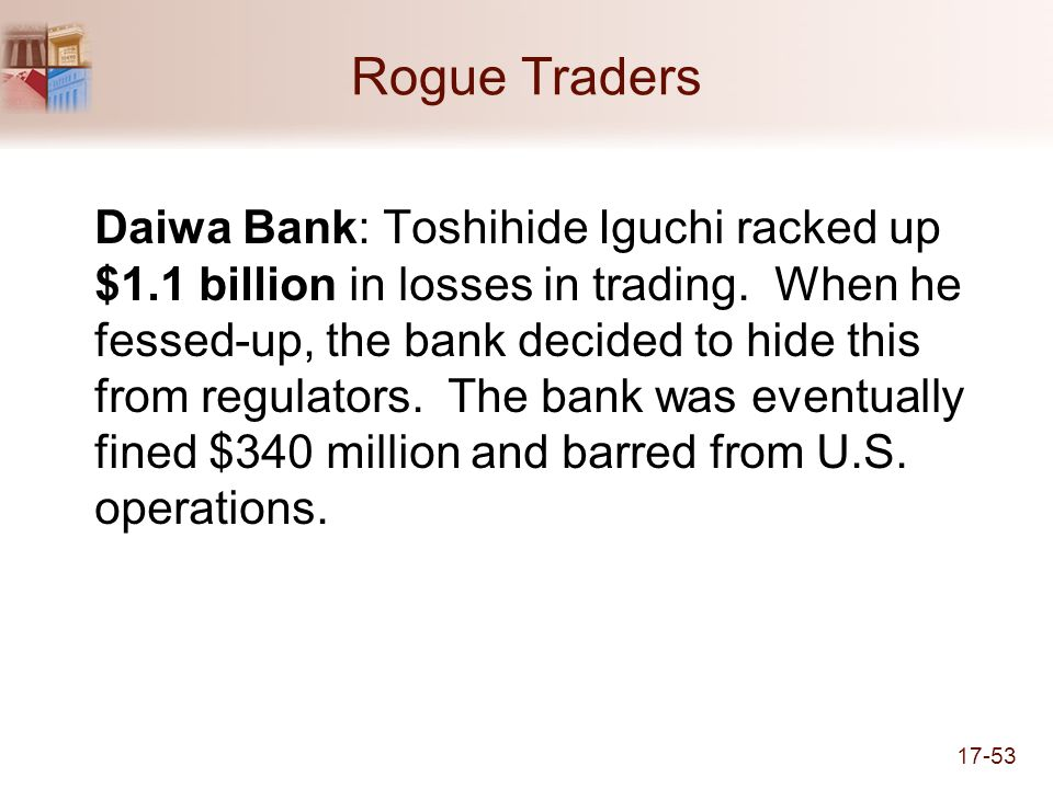 17-53 Rogue Traders Daiwa Bank: Toshihide Iguchi racked up $1.1 billion in losses in trading.
