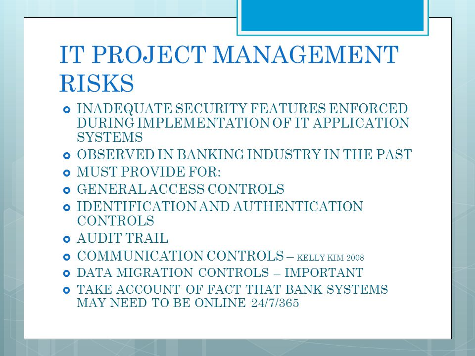 IT PROJECT MANAGEMENT RISKS INADEQUATE SECURITY FEATURES ENFORCED DURING IMPLEMENTATION OF IT APPLICATION SYSTEMS OBSERVED IN BANKING INDUSTRY IN THE