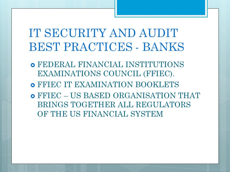 IT SECURITY AND AUDIT BEST PRACTICES - BANKS FEDERAL FINANCIAL INSTITUTIONS EXAMINATIONS COUNCIL (FFIEC). FFIEC IT EXAMINATION BOOKLETS FFIEC – US BAS