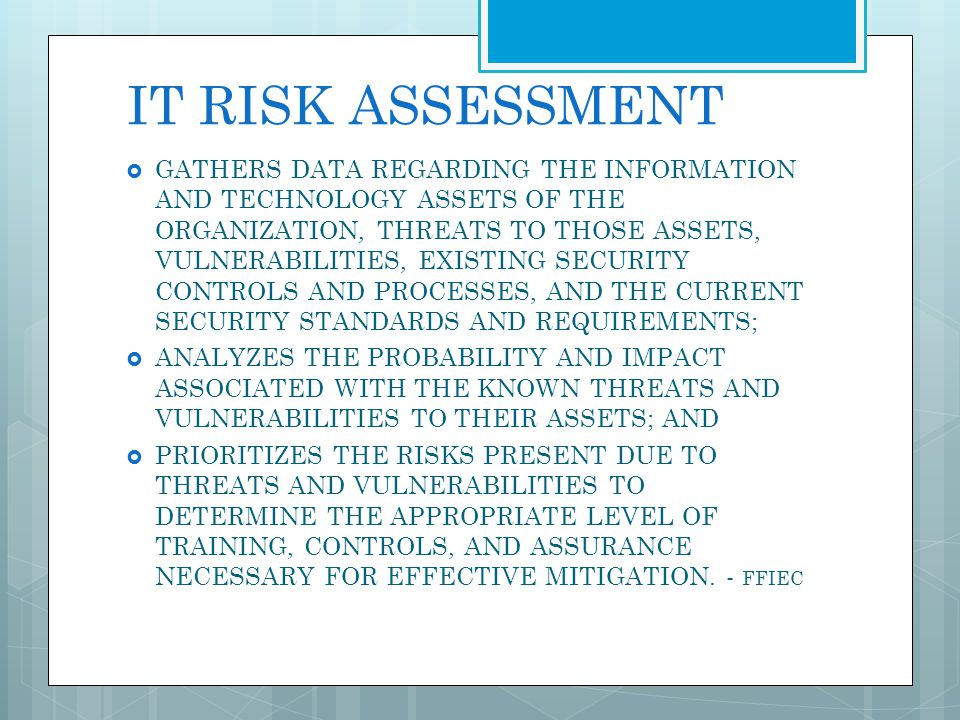 IT RISK ASSESSMENT GATHERS DATA REGARDING THE INFORMATION AND TECHNOLOGY ASSETS OF THE ORGANIZATION, THREATS TO THOSE ASSETS, VULNERABILITIES, EXISTIN