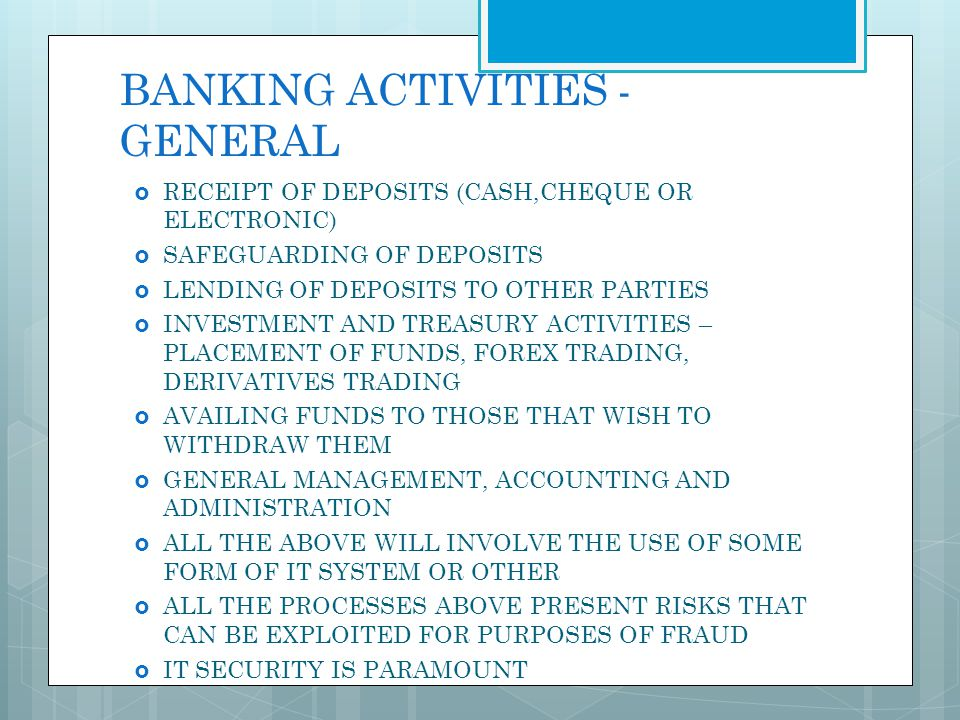 BANKING ACTIVITIES - GENERAL RECEIPT OF DEPOSITS (CASH,CHEQUE OR ELECTRONIC) SAFEGUARDING OF DEPOSITS LENDING OF DEPOSITS TO OTHER PARTIES INVESTMENT