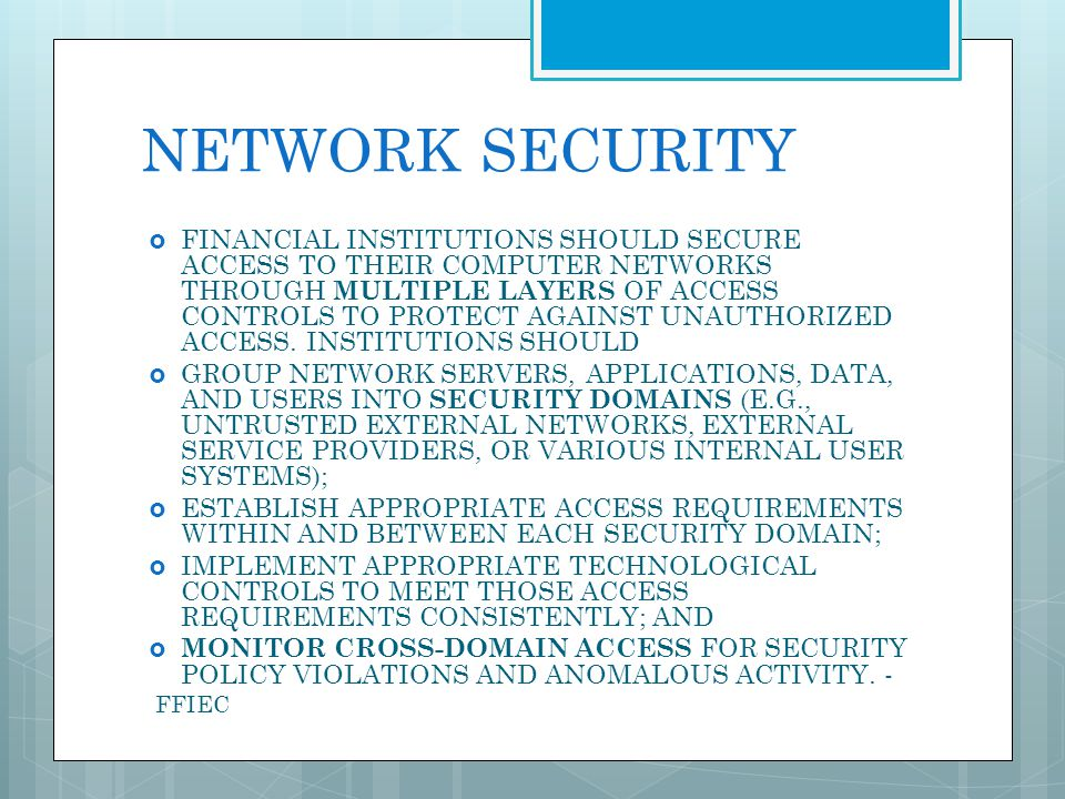 NETWORK SECURITY FINANCIAL INSTITUTIONS SHOULD SECURE ACCESS TO THEIR COMPUTER NETWORKS THROUGH MULTIPLE LAYERS OF ACCESS CONTROLS TO PROTECT AGAINST