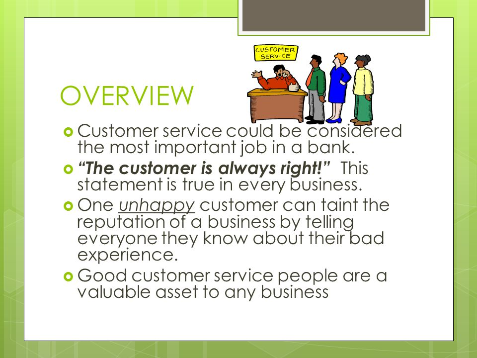 OVERVIEW Customer service could be considered the most important job in a bank.