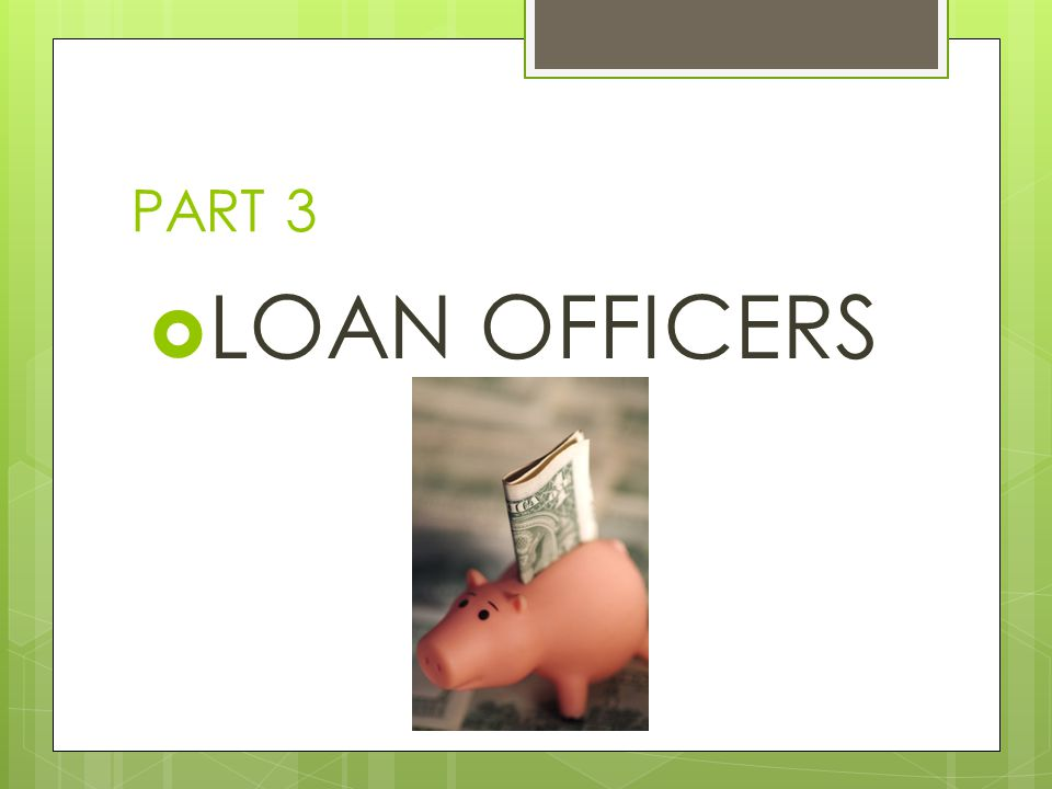 PART 3 LOAN OFFICERS