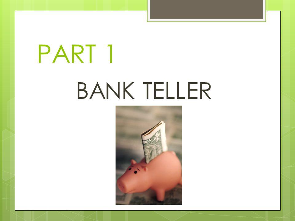 PART 1 BANK TELLER