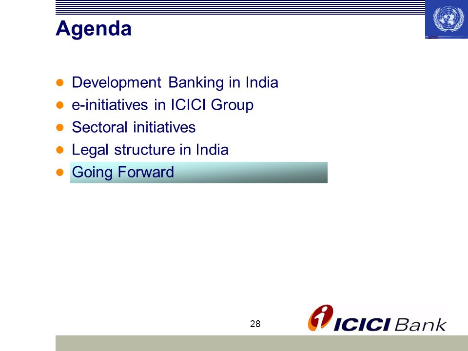 28 Agenda Development Banking in India e-initiatives in ICICI Group Sectoral initiatives Legal structure in India Going Forward