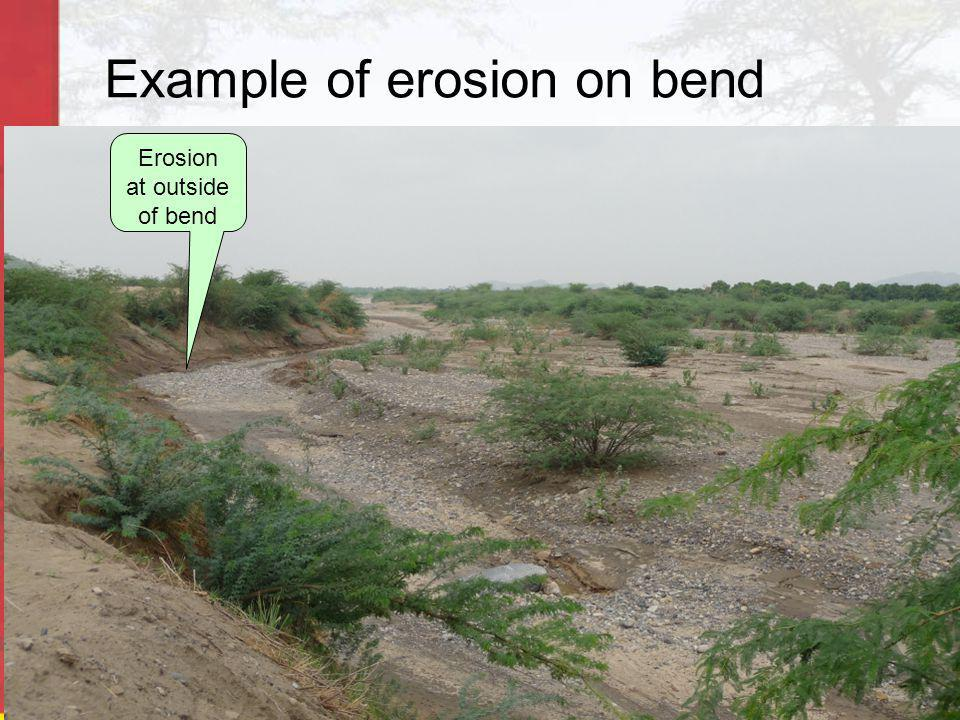 Example of erosion on bend Erosion at outside of bend