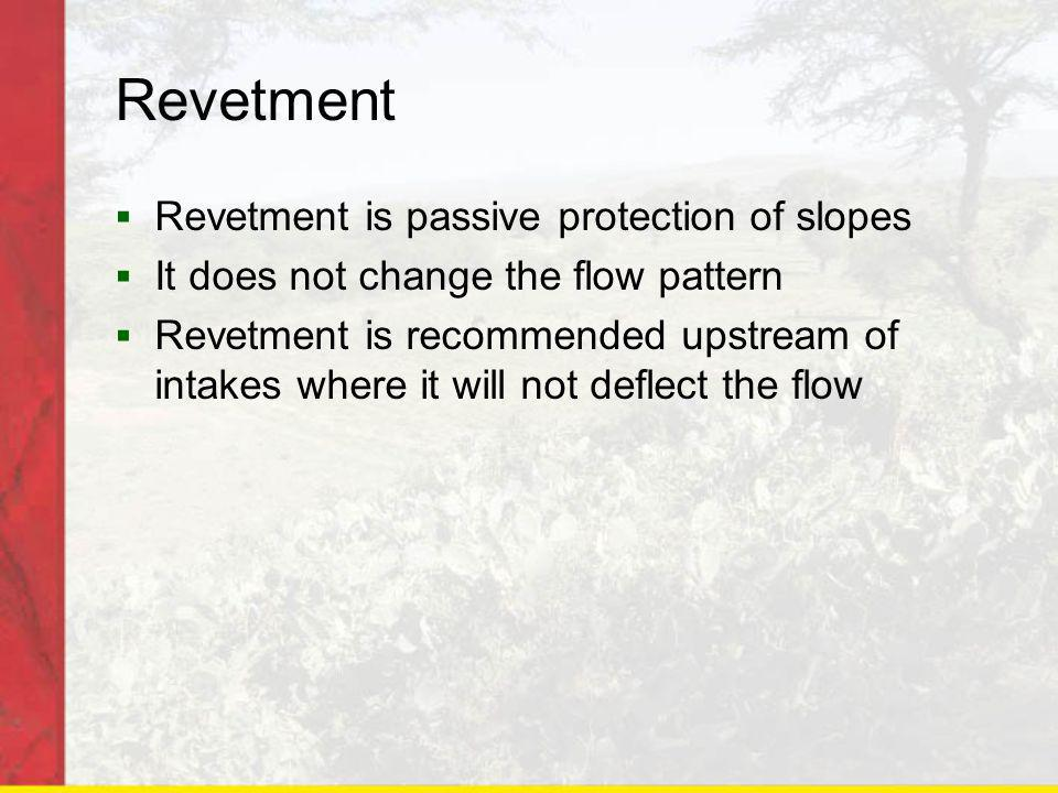 Revetment Revetment is passive protection of slopes It does not change the flow pattern Revetment is recommended upstream of intakes where it will not