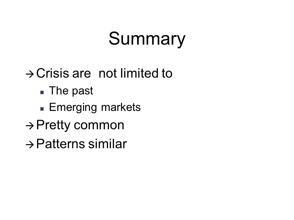 Summary Crisis are not limited to The past Emerging markets Pretty common Patterns similar