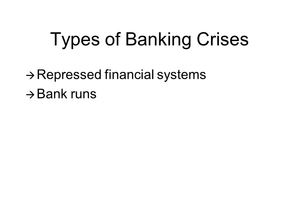 Repressed Financial Systems (Emerging markets) Developing countries Government controls most banking Force consumers to save at banks Force banks to buy government debt Government defaults Wipes out depositors
