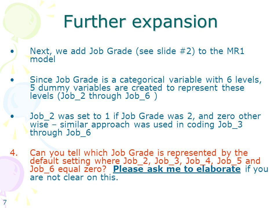 7 Further expansion Next, we add Job Grade (see slide #2) to the MR1 model Since Job Grade is a categorical variable with 6 levels, 5 dummy variables
