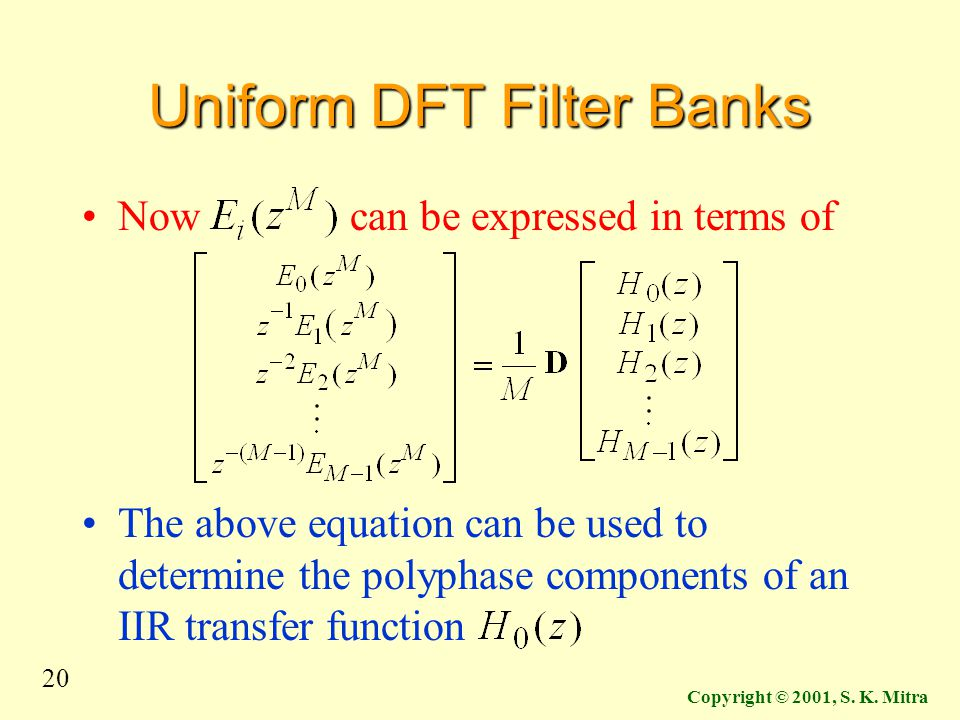 20 Copyright © 2001, S. K. Mitra Uniform DFT Filter Banks Now can be expressed in terms of The above equation can be used to determine the polyphase c