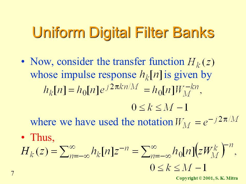 7 Copyright © 2001, S. K. Mitra Uniform Digital Filter Banks Now, consider the transfer function whose impulse response is given by where we have used