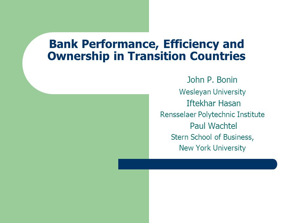 Bank Performance, Efficiency and Ownership in Transition Countries John P.