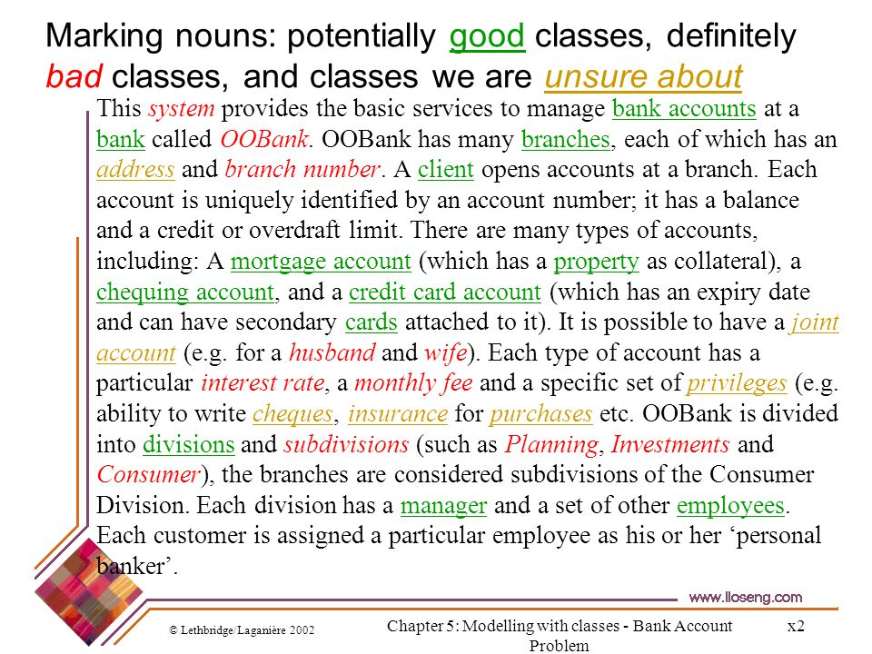 © Lethbridge/Laganière 2002 Chapter 5: Modelling with classes - Bank Account Problem x2 Marking nouns: potentially good classes, definitely bad classe
