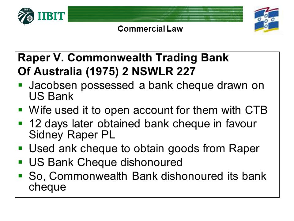 Commercial Law Raper V. Commonwealth Trading Bank Of Australia (1975) 2 NSWLR 227 Jacobsen possessed a bank cheque drawn on US Bank Wife used it to op