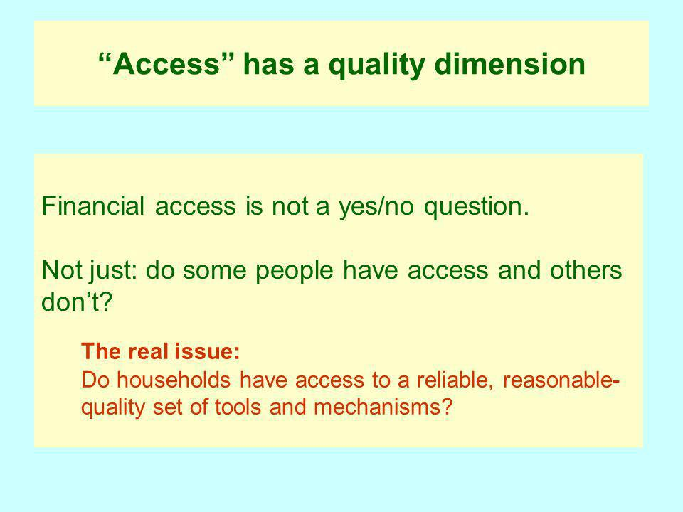 Access has a quality dimension Financial access is not a yes/no question.