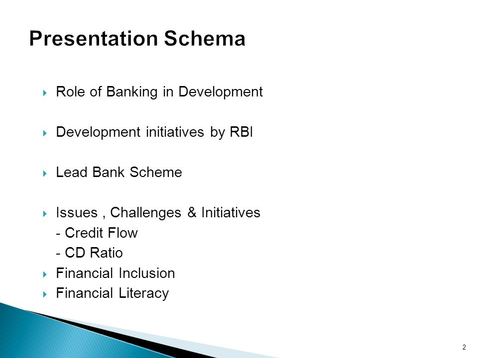 Role of Banking in Development Development initiatives by RBI Lead Bank Scheme Issues, Challenges & Initiatives - Credit Flow - CD Ratio Financial Inclusion Financial Literacy 2
