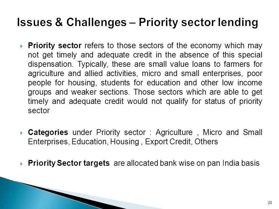 Priority sector refers to those sectors of the economy which may not get timely and adequate credit in the absence of this special dispensation.