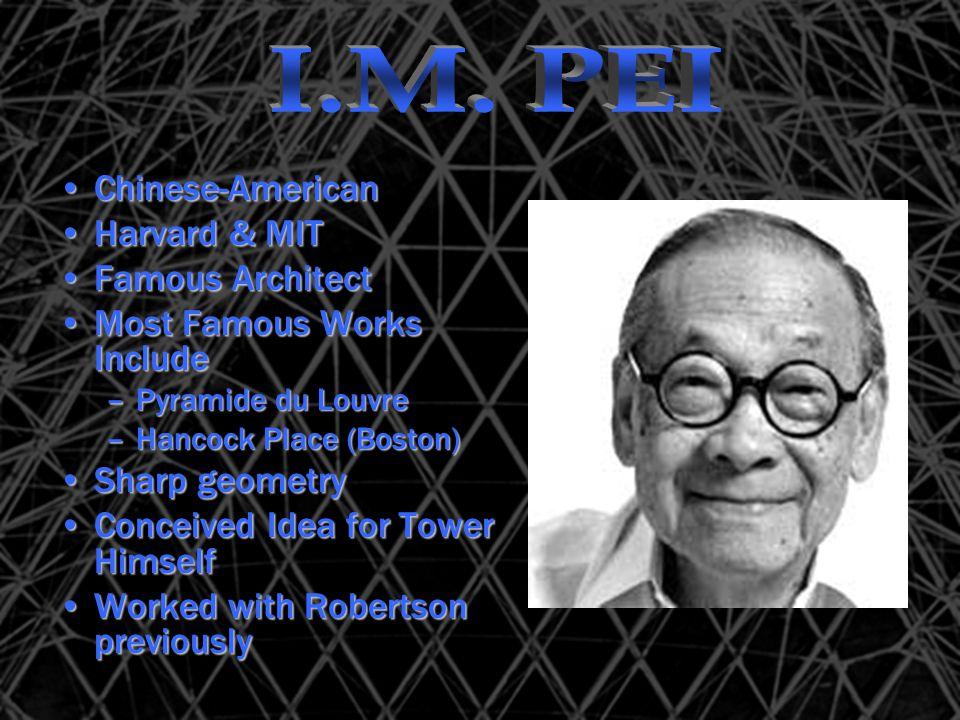 Chinese-AmericanChinese-American Harvard & MITHarvard & MIT Famous ArchitectFamous Architect Most Famous Works IncludeMost Famous Works Include –Pyram