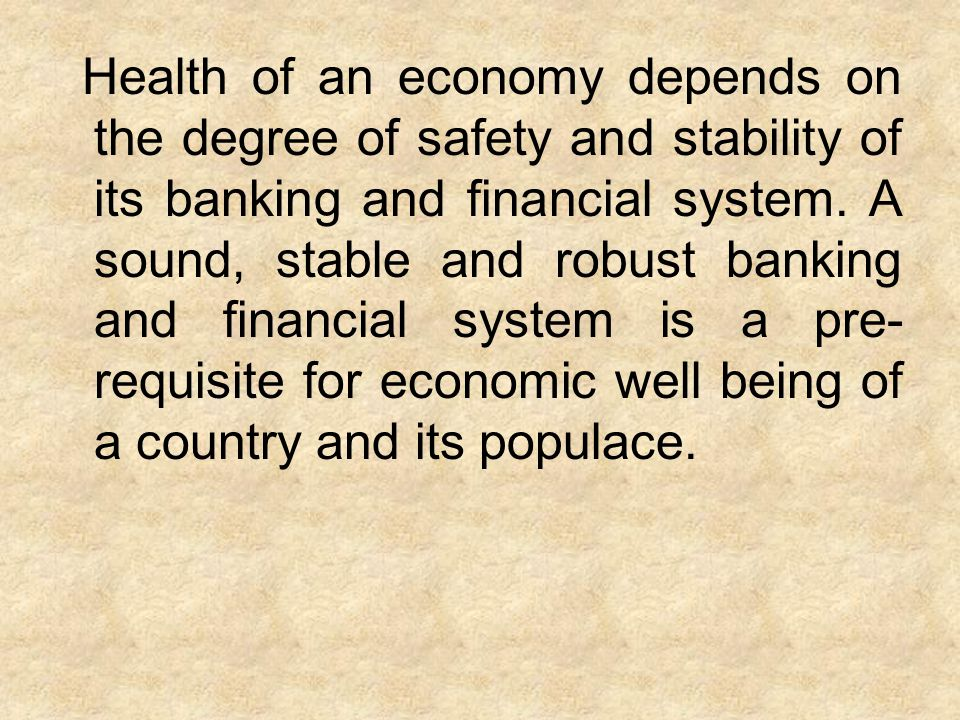 Health of an economy depends on the degree of safety and stability of its banking and financial system. A sound, stable and robust banking and financi