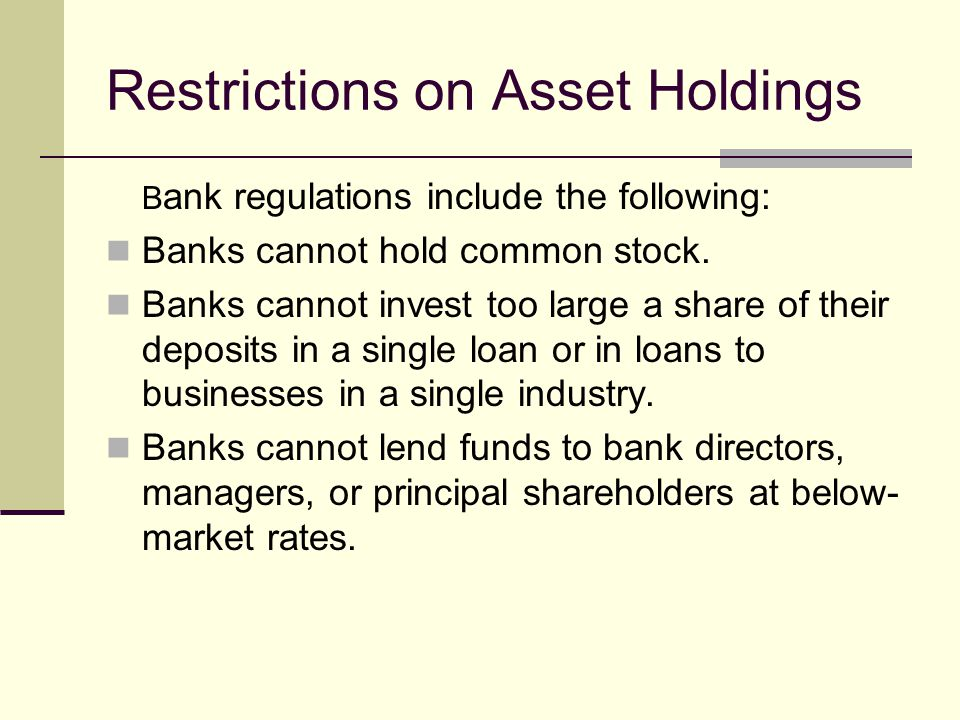 Restrictions on Asset Holdings B ank regulations include the following: Banks cannot hold common stock.
