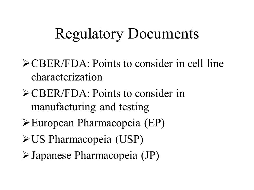 Regulatory Documents CBER/FDA: Points to consider in cell line characterization CBER/FDA: Points to consider in manufacturing and testing European Pha