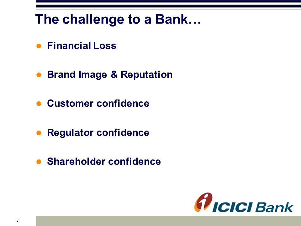 8 The challenge to a Bank… Financial Loss Brand Image & Reputation Customer confidence Regulator confidence Shareholder confidence