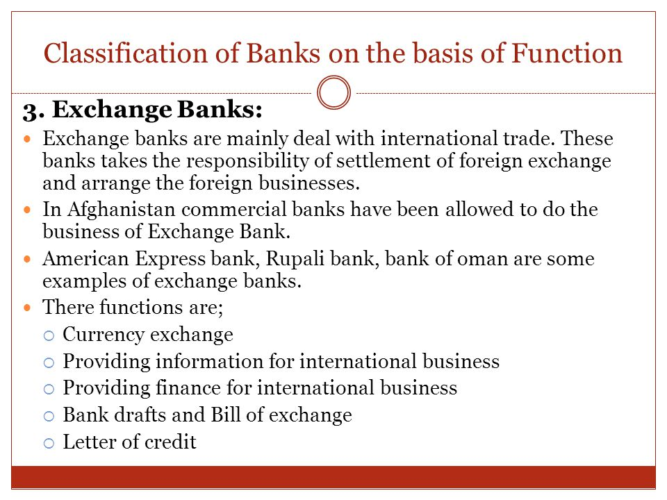 Classification of Banks on the basis of Function 3. Exchange Banks: Exchange banks are mainly deal with international trade. These banks takes the res