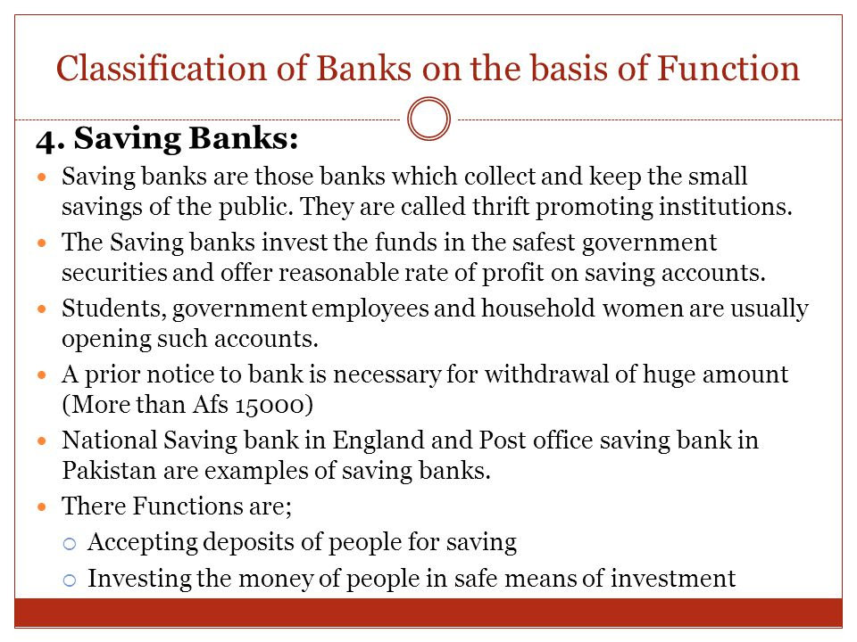 Classification of Banks on the basis of Function 4. Saving Banks: Saving banks are those banks which collect and keep the small savings of the public.