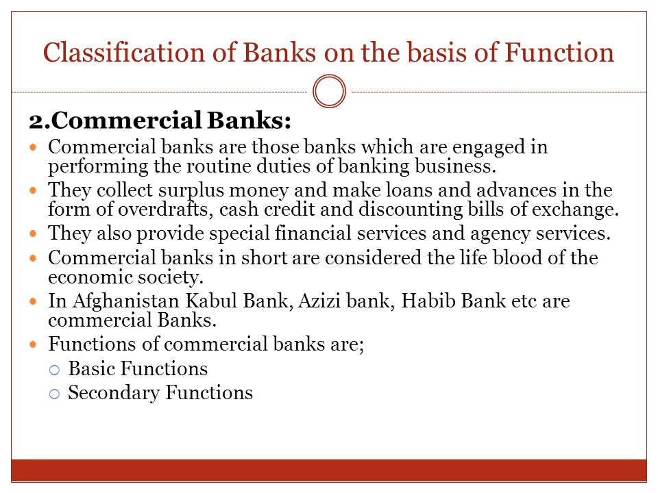 Classification of Banks on the basis of Function 2.Commercial Banks: Commercial banks are those banks which are engaged in performing the routine duti