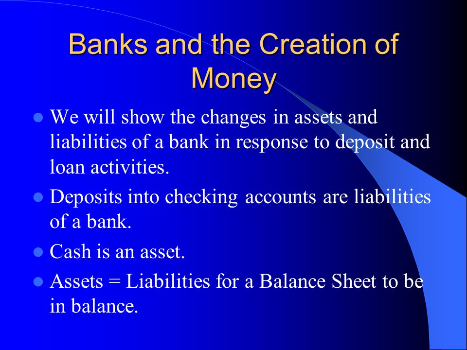 Banks and the Creation of Money When depositors put money in the bank, the bank turns around and loans part of the money to others.