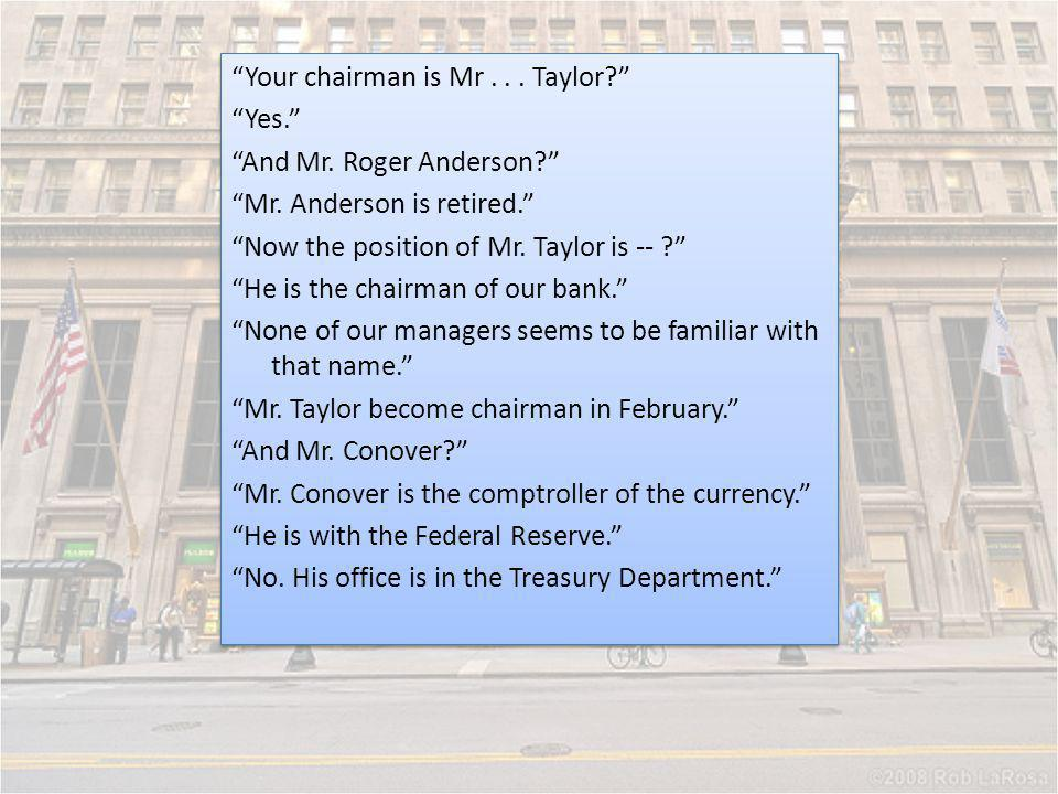 Your chairman is Mr... Taylor? Yes. And Mr. Roger Anderson? Mr. Anderson is retired. Now the position of Mr. Taylor is -- ? He is the chairman of our