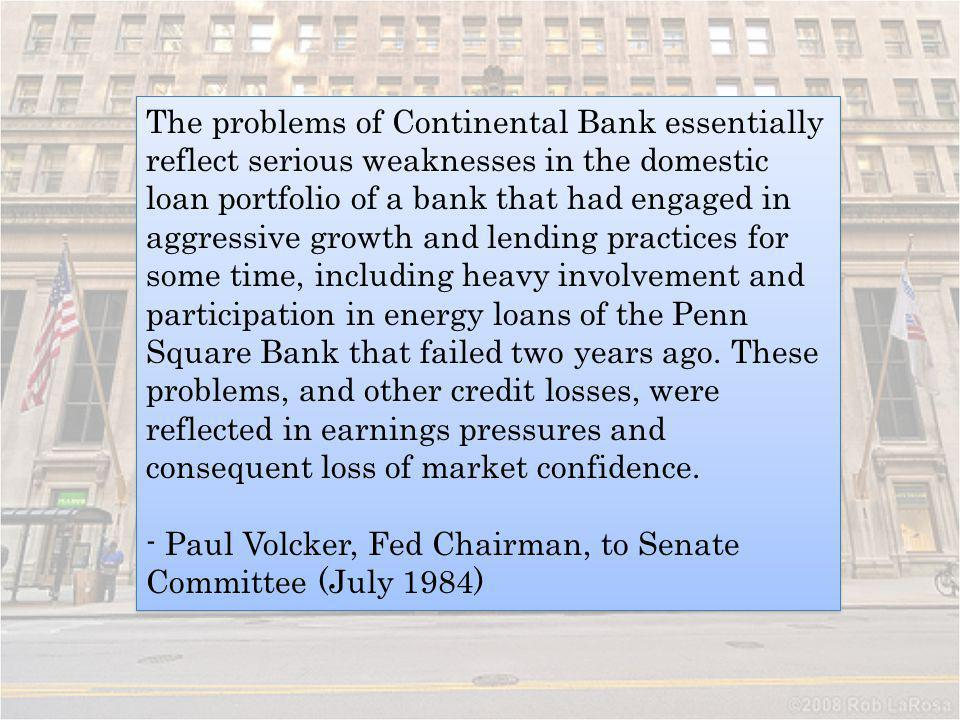 The problems of Continental Bank essentially reflect serious weaknesses in the domestic loan portfolio of a bank that had engaged in aggressive growth