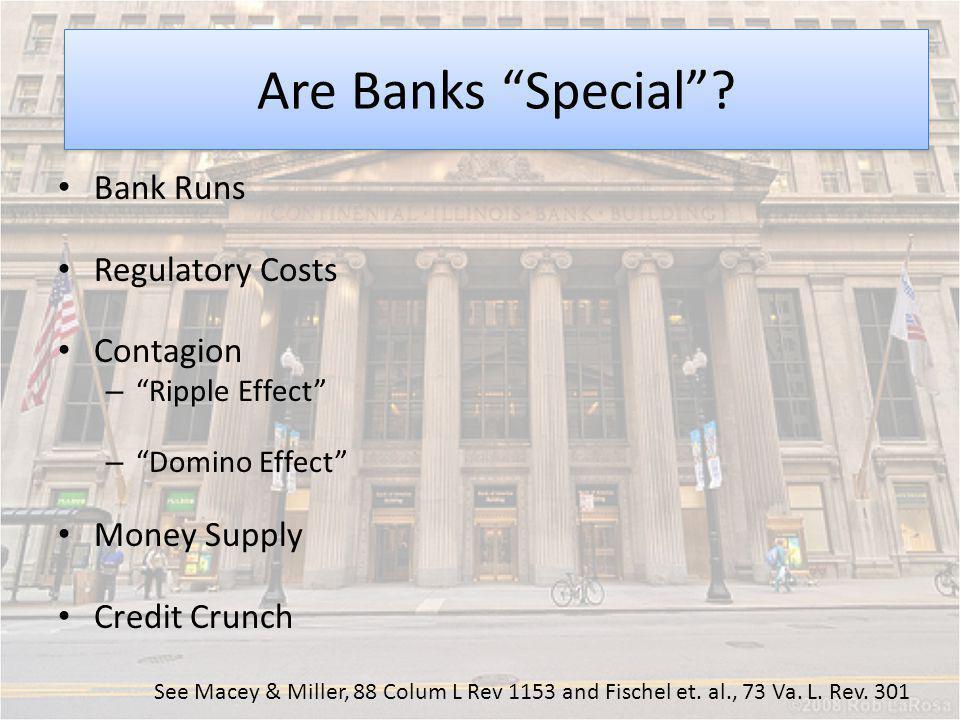 Moral Hazard See Macey & Miller, 88 Colum L Rev 1153 and Fischel et. al., 73 Va. L. Rev. 301 Are Banks Special? Bank Runs Regulatory Costs Contagion –