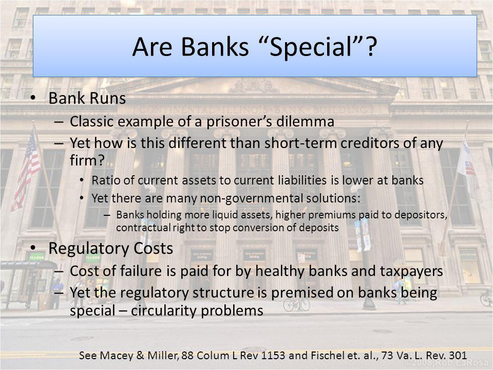 Moral Hazard See Macey & Miller, 88 Colum L Rev 1153 and Fischel et. al., 73 Va. L. Rev. 301 Are Banks Special? Bank Runs – Classic example of a priso