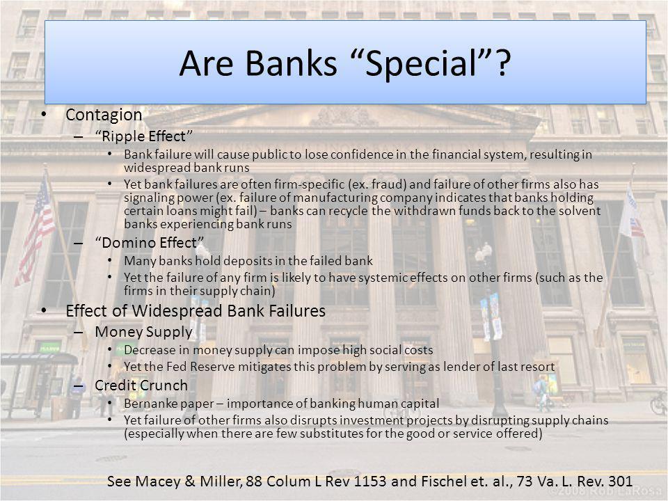 Moral Hazard See Macey & Miller, 88 Colum L Rev 1153 and Fischel et. al., 73 Va. L. Rev. 301 Are Banks Special? Contagion – Ripple Effect Bank failure