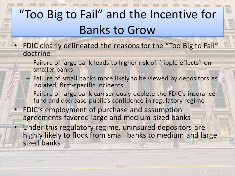 FDIC clearly delineated the reasons for the Too Big to Fail doctrine – Failure of large bank leads to higher risk of ripple effects on smaller banks –
