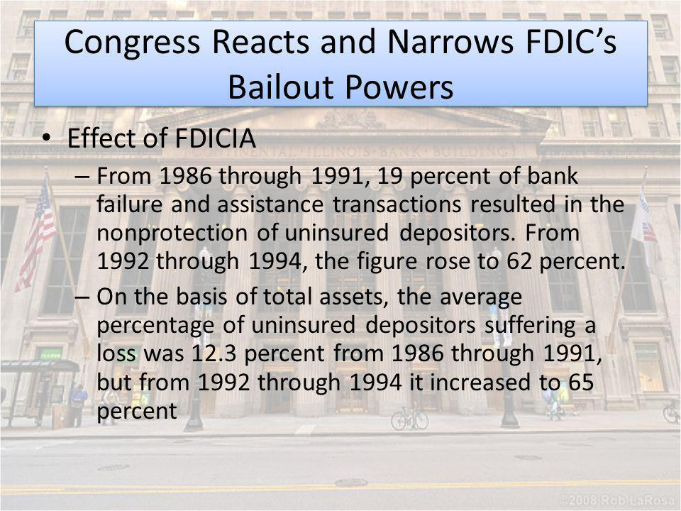 Effect of FDICIA – From 1986 through 1991, 19 percent of bank failure and assistance transactions resulted in the nonprotection of uninsured depositor