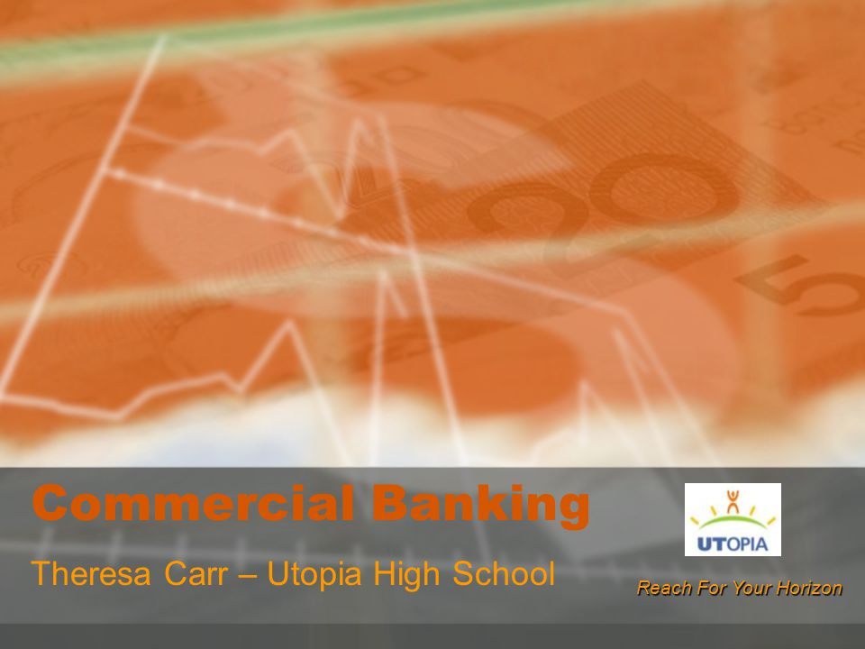 Commercial Banking Theresa Carr – Utopia High School Reach For Your Horizon