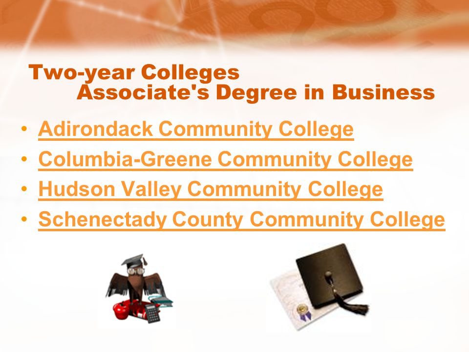Two-year Colleges Associate's Degree in Business Adirondack Community College Columbia-Greene Community College Hudson Valley Community College Schene